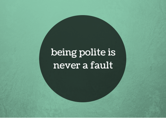 being polite isnever a fault