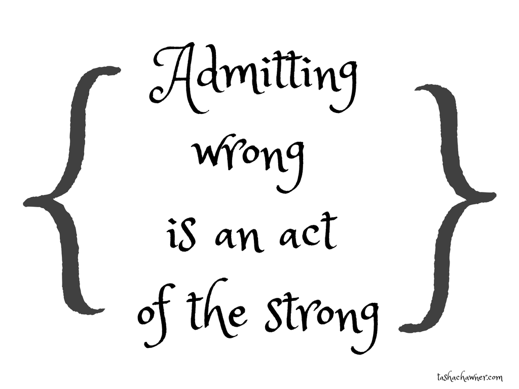 Admitting wrong is an act of the strong